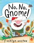 No No Gnome by Ashlyn Anstee
