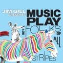 JimGillMusicPlayforFolksofAllStripes