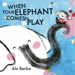 When Your Elephant Comes to Play by Barba
